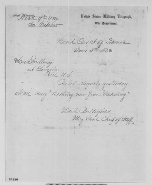 Daniel Butterfield to Abraham Lincoln, Wednesday, June 03, 1863  (Telegram reporting there is no news from Vicksburg)