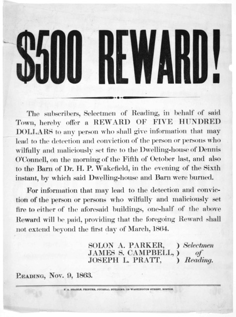 $500 reward. The subscribers, Selectmen of Reading, in behalf of said town, hereby offer a reward of five hundred dollars to any person who shall give information that may lead to the detection and conviction of the person or persons who