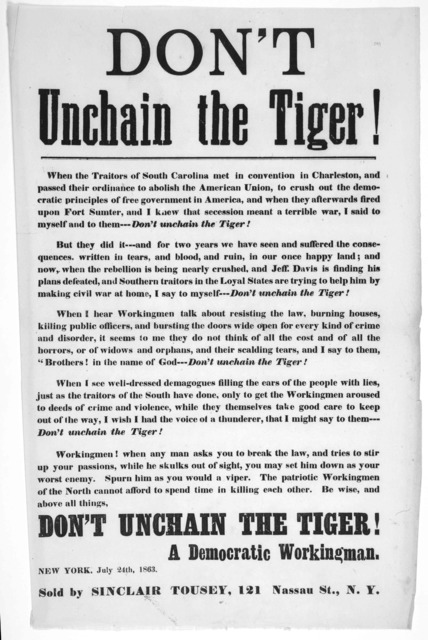 Don't unchain the tiger! ... Workingmen! when any man asks you to break the law, and tries to stir up your passions, while he skulks out of sight, you may set him down as your worst enemy ... Don't unchain the tiger! A democratic workingman. New