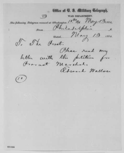 Edward Wallace to Abraham Lincoln, Wednesday, May 13, 1863  (Telegram concerning appointment of provost marshal)