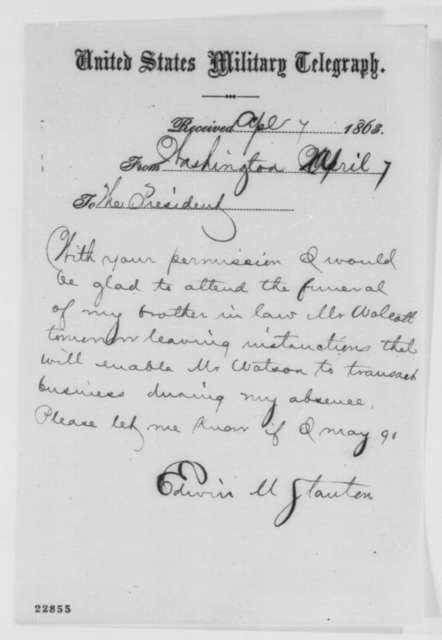 Edwin M. Stanton to Abraham Lincoln, Tuesday, April 07, 1863  (Telegram informing Lincoln that he will attend his brother-in-law's funeral)