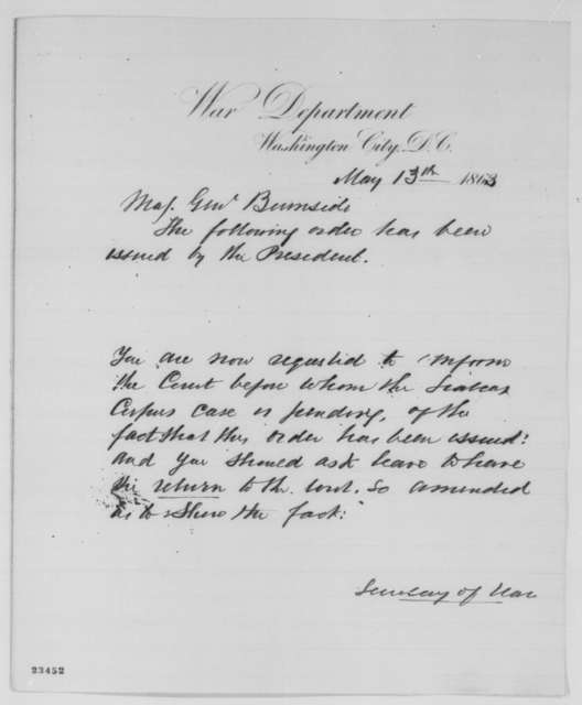 Edwin M. Stanton to Ambrose Burnside, Wednesday, May 13, 1863  (Order concerning habeas corpus in case of Clement L. Vallandigham)