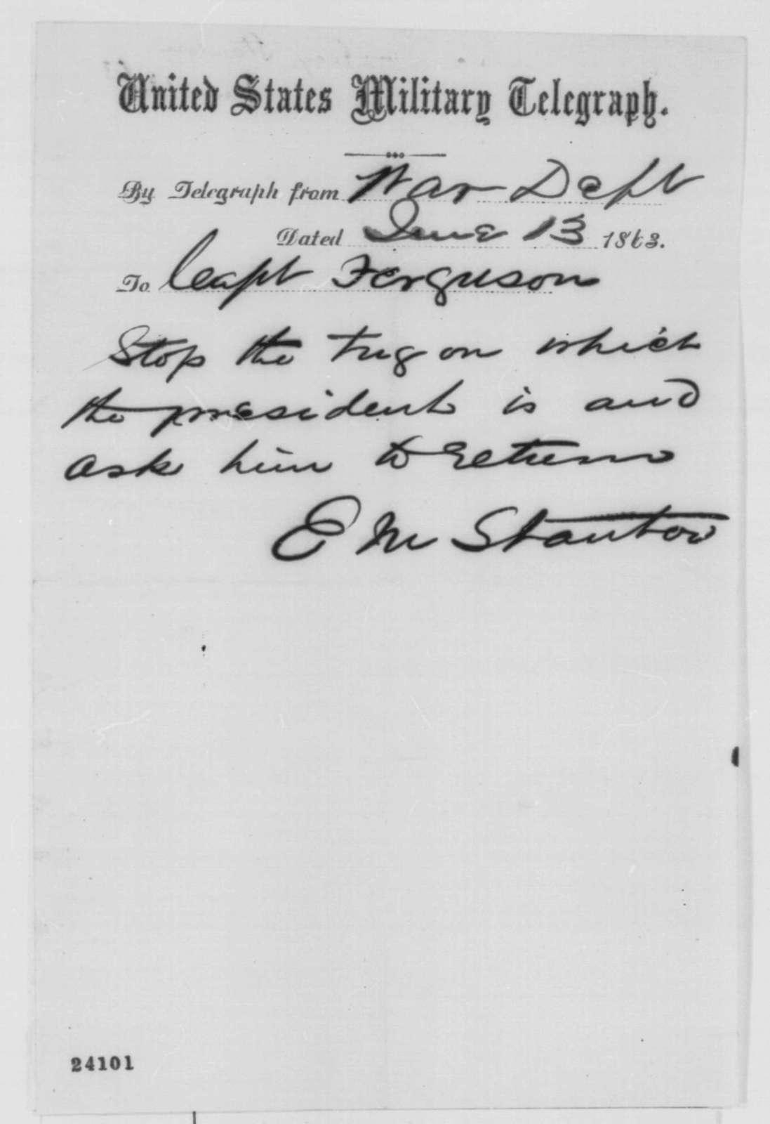 Edwin M. Stanton to Colin B. Ferguson, Saturday, June 13, 1863  (Telegram ordering return of boat Lincoln is traveling on)