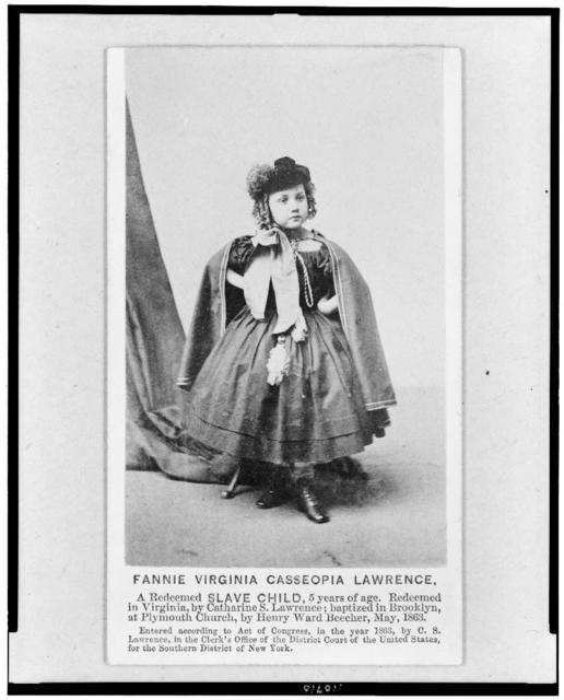 Fannie Virginia Casseopia Lawrence - a redeemed slave child, 5 years of age - redeemed in Virginia, by Catharine S. Lawrence; ...