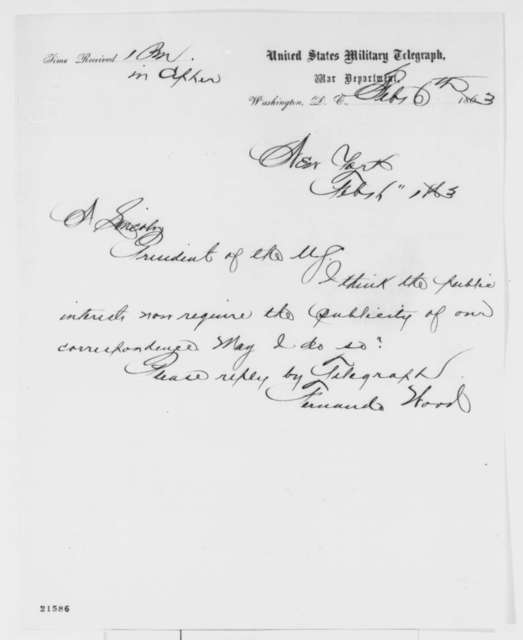 Fernando Wood to Abraham Lincoln, Friday, February 06, 1863  (Telegram requesting permission to publish their correspondence)