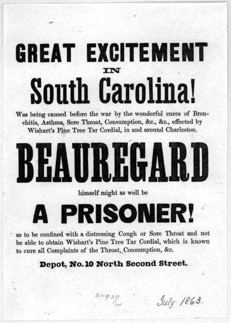 Great excitement in South Carolina! was being caused before the war by the wonderful cures of bronchitis, asthma, sore throat, consumption &c. &c., effected by Wishart's Pine Tree tar cordiall, in and around Charleston. Beauregard himself might