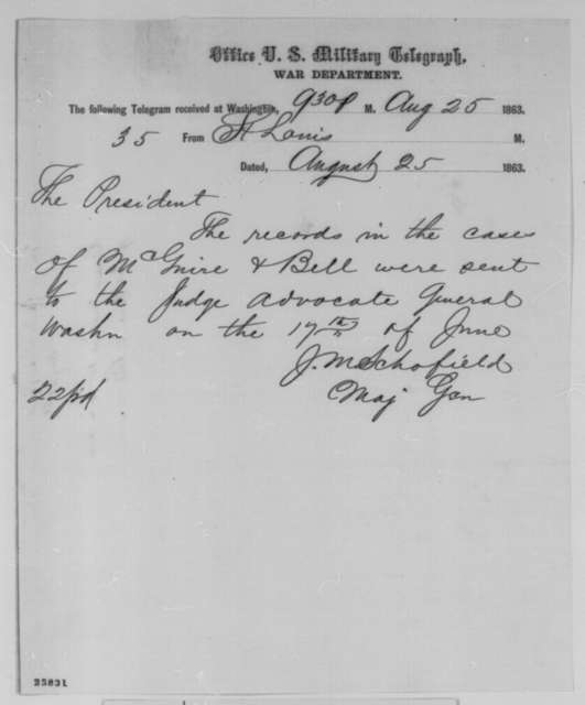 John M. Schofield to Abraham Lincoln, Tuesday, August 25, 1863  (Telegram concerning the cases of McGuire and Bell)