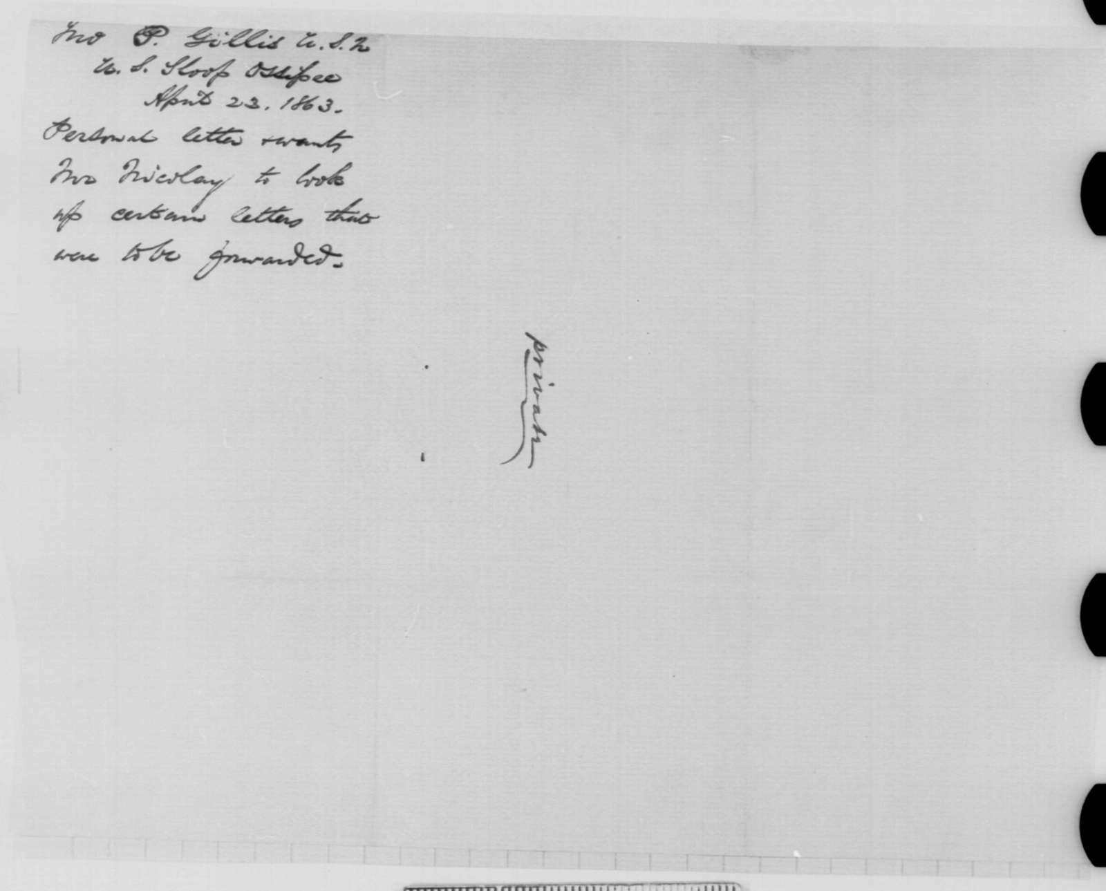 John P. Gillis to Abraham Lincoln, Wednesday, April 22, 1863  (Requests return of letters)