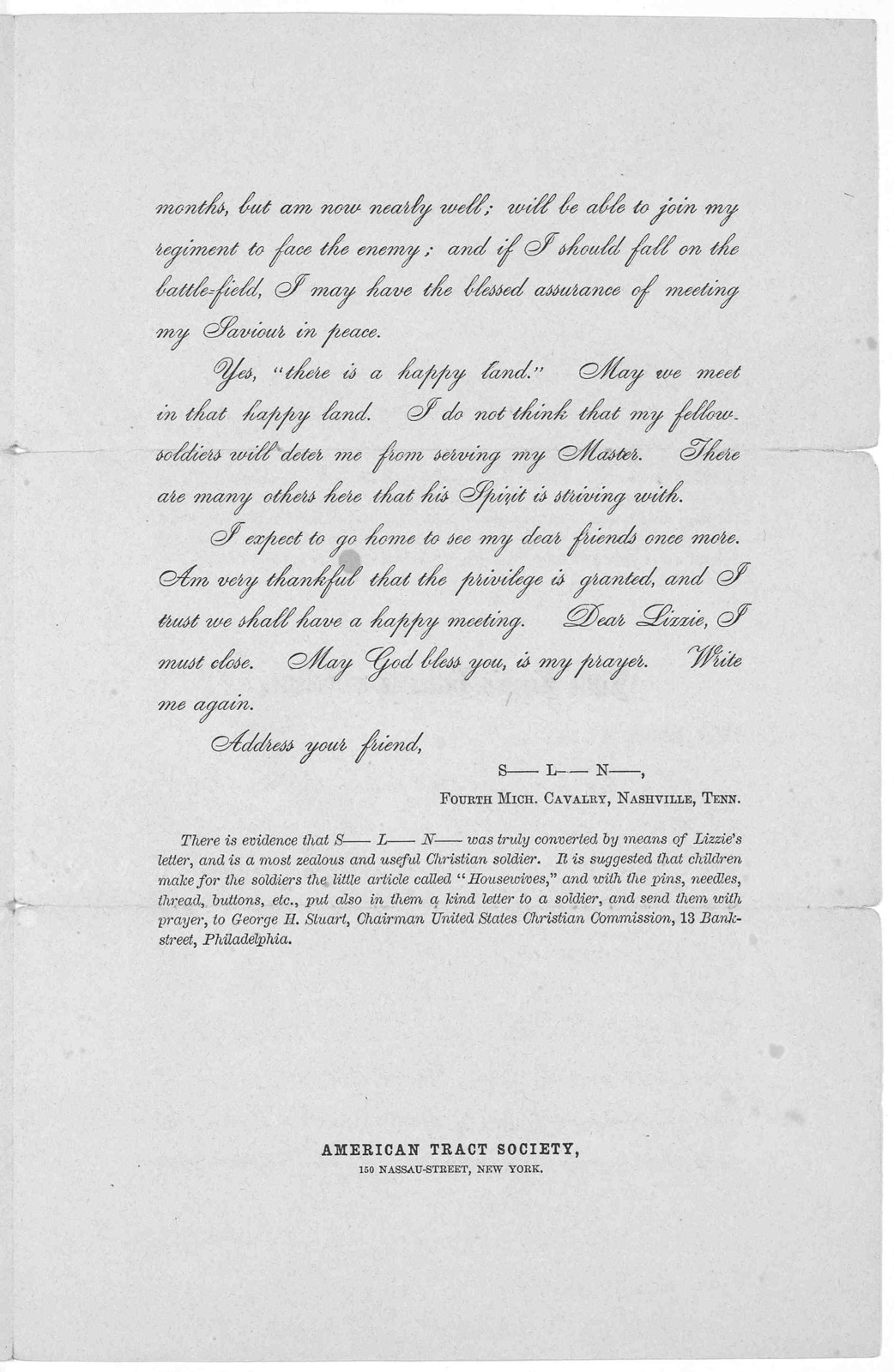 Little Lizzie's letter. Philadelphia, April 17, 1863. My dear soldier: I send you a little Testament. I am a little girl seven years old ... Lizzie S ... New York American tract society, 150 Nassau Street 1863.