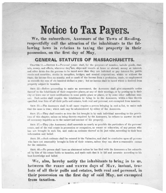 Notice to tax payers. We, the subscribers, assessors of the Town of Reading, respectfully call the attention of the inhabitants to the following laws in relation to taxing the property in their possession, on the first day of May ... Assessors o