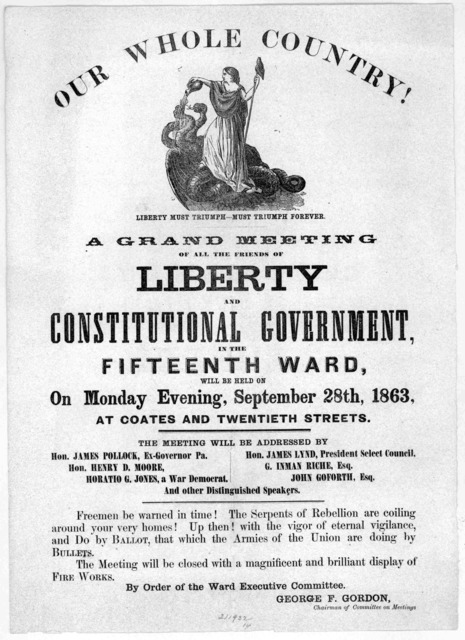 Our whole country! A grand meeting of all the friends of Liberty and constitutional government, in the Fifteenth ward, will be held on Monday evening, September 28th, 1863 at Coates and Twentieth Streets ... George F. Gordon. Chairman of committ