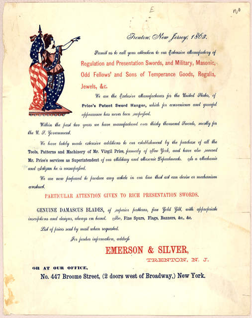 Permit us to call your attention to our extensive manufactory of regulation and presentation swords, and military, masonic, odd fellows' and sons of temperance goods, regalia, jewels, &c ... Emerson & Silver, Trenton. N. J. 1863.