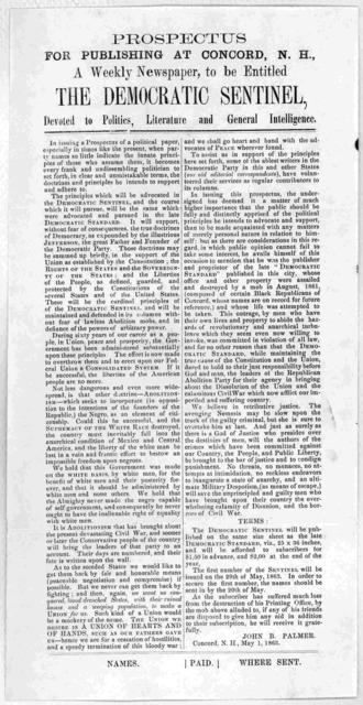 Prospectus for publishing at Concord. N. H. a weekly newspaper, to be entitled the Democratic senrinel, devoted to politics, literature and general intelligence ... John B. Palmer, Concord. N. H., May 1, 1863.
