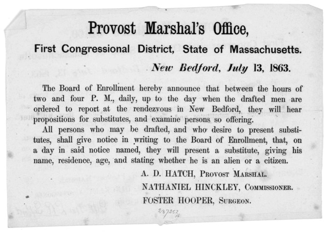 Provost Marshal's office, First Congressional district, State of Massachusetts. New Bedford, July 13, 1863. The Board of enrollment hereby announces that between the hours of two and four P. M., daily, up to the day when the drafted men are orde