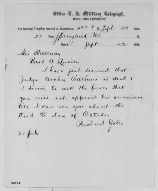 Richard Yates to Abraham Lincoln, Tuesday, September 22, 1863  (Telegram concerning appointment to succeed Archibald Williams)