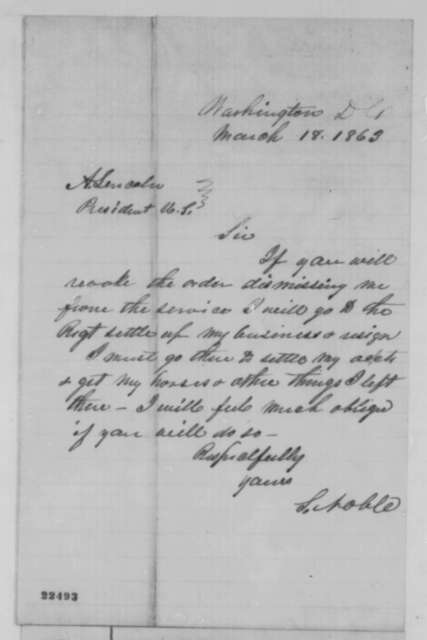Silas Noble to Abraham Lincoln, Wednesday, March 18, 1863  (Wants Lincoln to revoke order dismissing him from service)