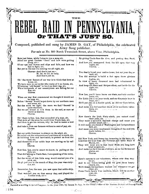 The Rebel raid in Pennslyvania, or That's just so. Composed, published, and sung by James D. Gay, of Philadelphia, the celebrated Army Song Publisher. [c. 1863]