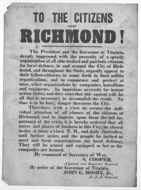 To the citizens of Richmond! The President and the Governor of Virginia deeply impressed with the necessity of a speedy organization of all able bodied and patriotic citizens for local defence, in and around the City of Richmond ... urgently app