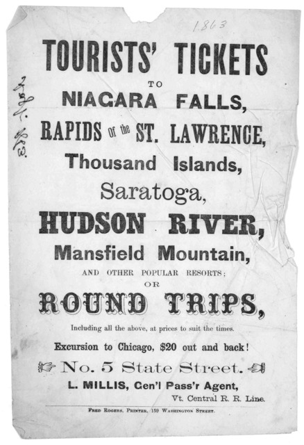Tourists' tickets to Niagara Falls, Rapids of the St. Lawrence, Thousand Islands, Saratoga, Hudson River, and other popular resorts; or Round trips including all the above, at prices to suit the times ... Vt. Central R, R. Line. [Boston] Fred Ro