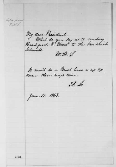 William H. Seward to Abraham Lincoln, Wednesday, January 21, 1863  (Appointment of Bradford R. Wood as commissioner to Sandwich Islands; with Lincoln's response)