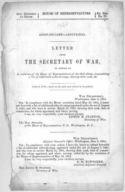 38th Congress, 1st Session, House of Representatives, Ex. Doc. No. 95. Aides-de-camp - additional. Letter from the secretary of war in answer to  … June 6, 1864 …