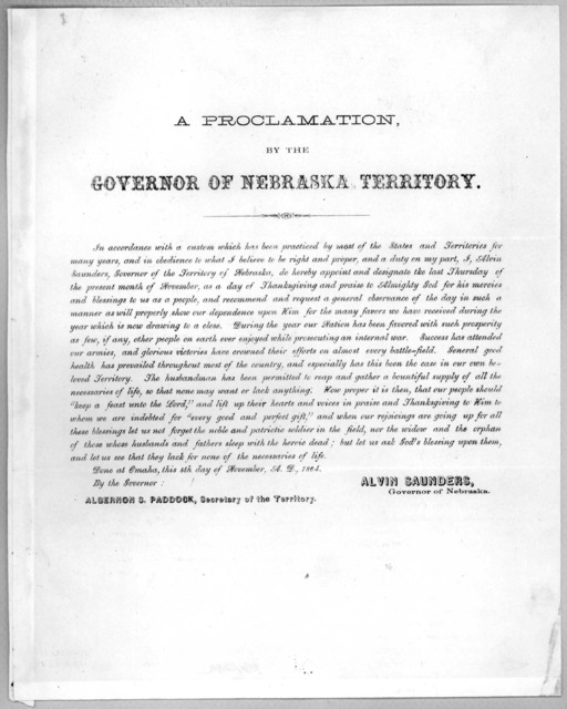 A proclamation by the governor of Nebraska Territory. In accordance with a custom which has been practiced by most of the States and Territories for many years ... I, Alvin Saunders ... do hereby appoint and designate the last Thursday of the pr