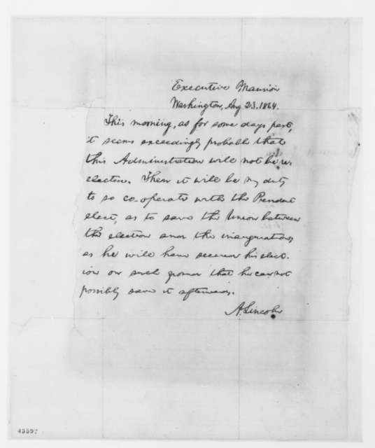 Abraham Lincoln, Tuesday, August 23, 1864  (Memorandum on Probable Failure of Reelection; endorsed by members of cabinet)