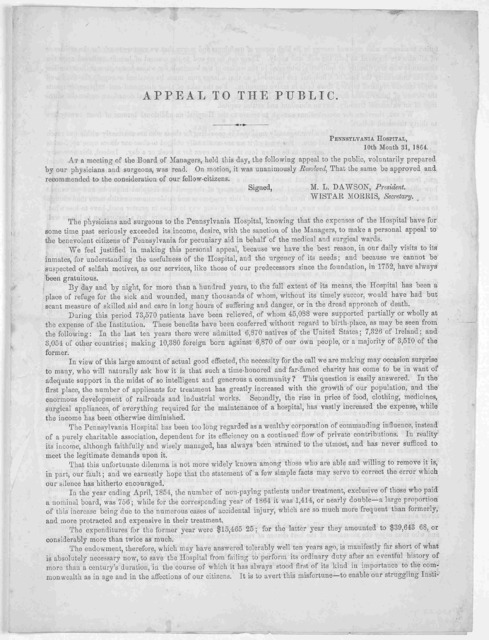 Appeal to the public. Pennsylvania hospital, 10th Month 31, 1864. At a meeting of the Board of managers, held this day the following appeal to the public, voluntarily prepared by our physicians and surgeons was read. On motion, it was unanimousl