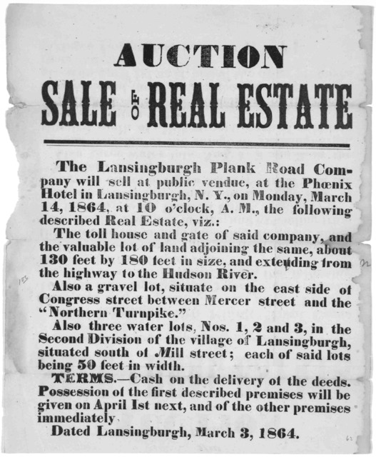 Auction sale of real estate. The Lansingburgh plan road company will sell at public vendue, at the Phoenix Hotel in Lansingburgh, N. Y., on Monday, March 14, 1864, at 10 o'clock, A. M. the following described real estate ... Dated at Lansingburg