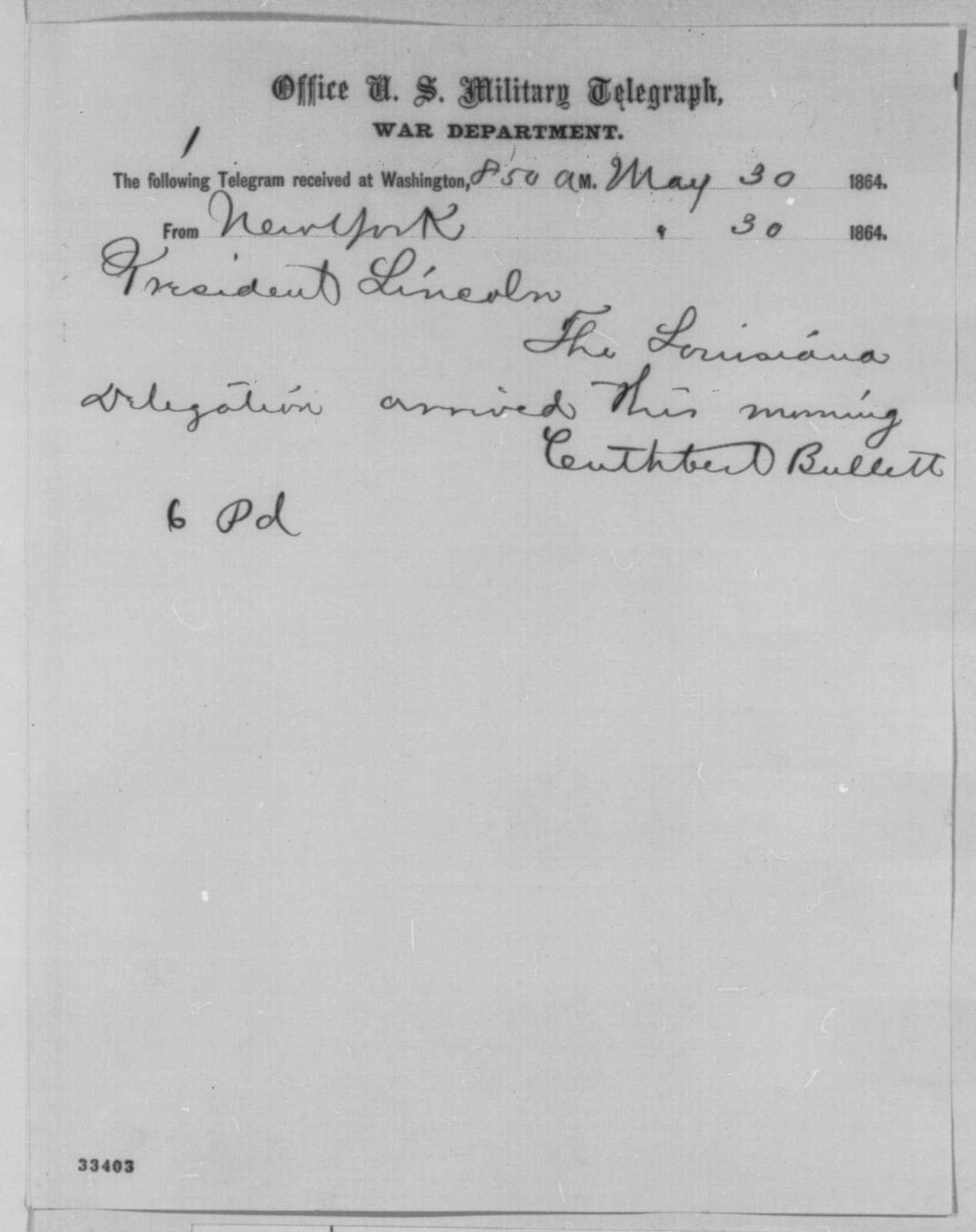 Cuthbert Bullitt to Abraham Lincoln, Monday, May 30, 1864  (Telegram reporting arrival of Louisiana delegation at New York)
