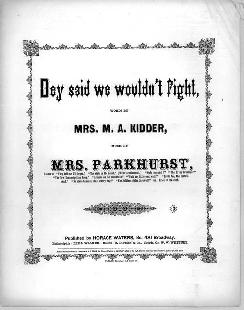 Dey said we wouldn't fight words by Mrs. M.A. Kidder; Music by Mrs. Parkhurst.