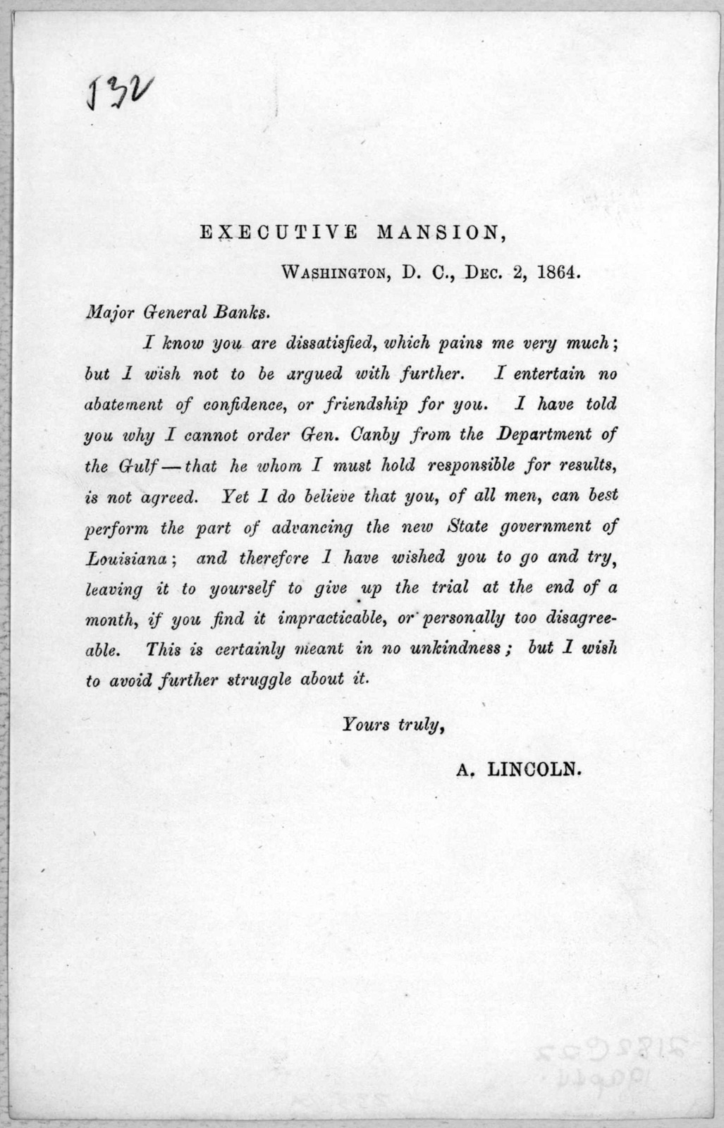 Executive mansion. Washington, D. C., Dec. 2, 1864. Major General Banks. I know you are dissatisfied, which pains me very much; but I wish not to be argued with further ... I have told you why I cannot order Gen. Canby from the Department of the
