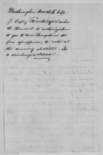 J. Copley Worthington to Abraham Lincoln, Saturday, March 05, 1864  (Requests free train ride home in order to vote)