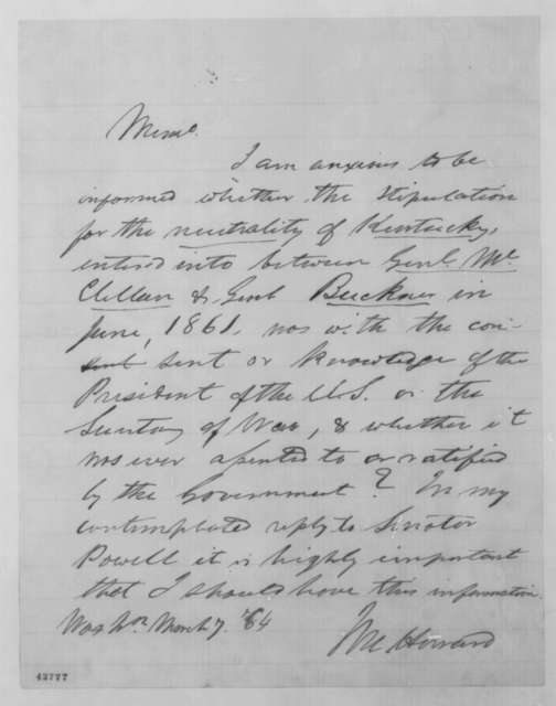 Jacob M. Howard, Monday, March 07, 1864  (Requests information concerning 1861 neutrality agreement between General McClellan and Simon B. Buckner)