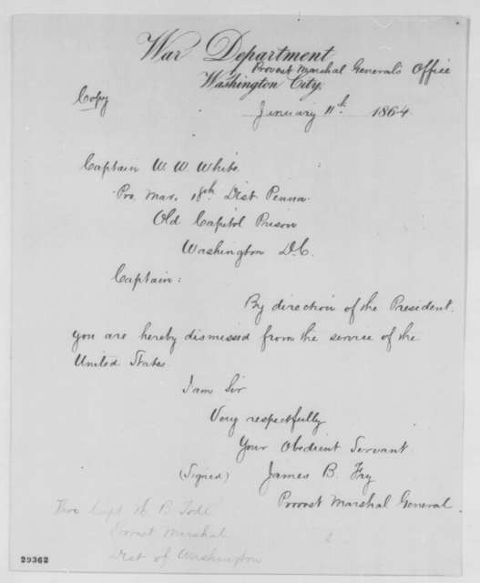 James B. Fry to William W. White, Monday, January 11, 1864  (Dismissal; endorsed by Abraham Lincoln, May 3, 1864)