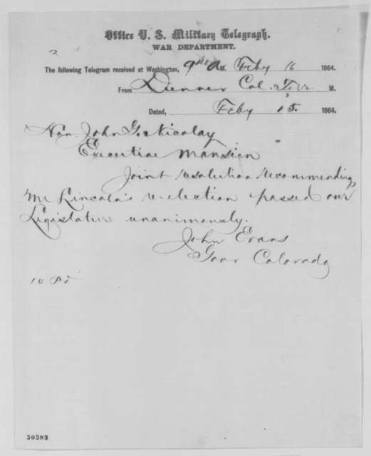 John Evans to John G. Nicolay, Monday, February 15, 1864  (Telegram reporting support for Lincoln's re-nomination in Colorado Legislature)
