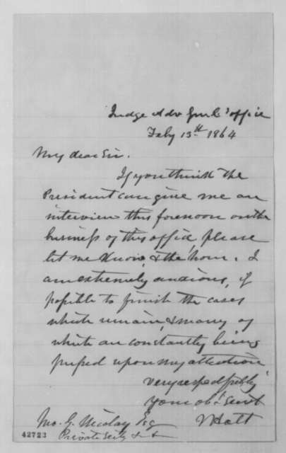 Joseph Holt to John G. Nicolay, Saturday, February 13, 1864  (Requests interview with president)