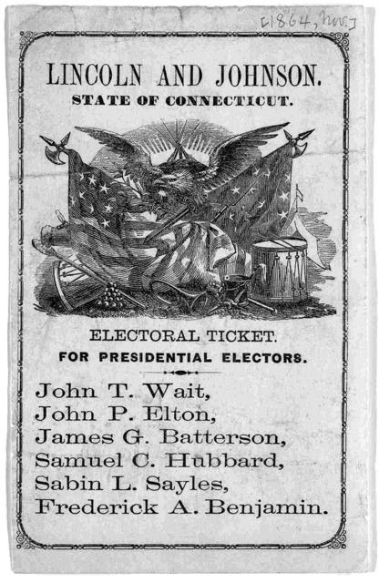Lincoln and Johnson. State of Connecticut. Electoral ticket. For presidential electors. John T. Wait, John P. Elton, James G. Batterson, Samuel C. Hubbard, Sabin L. Sayles. Frederick A. Benjamin. [Nov. 1864].