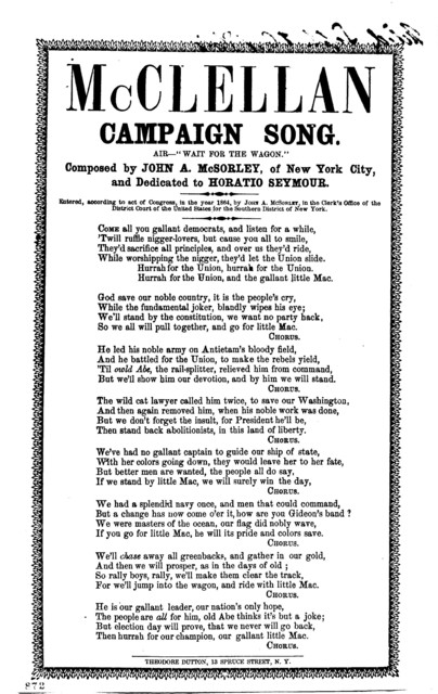 """McClellan campaign song. Air- """"Wait for the wagon."""" Composed by John A. McSorley of New York City, and dedicated to Horatio Seymour. Theodore Dutton, 13 Spruce Street, N.Y"""