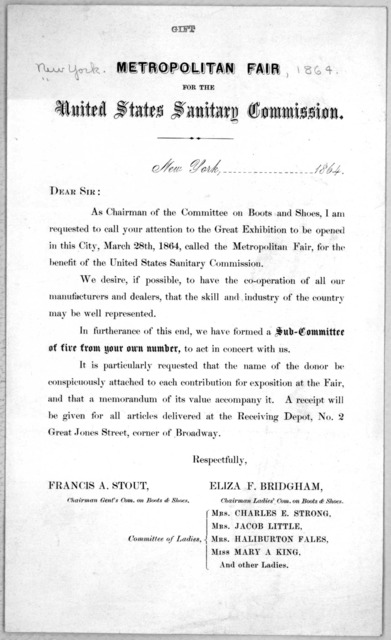 Metropolitan fair for the United States sanitary commission. Dear Sir. As chairman of the committee on boots and shoes, I am requested to call your attention to the great expedition to be opened in this City, March 28th, 1864 ... New York 1864.