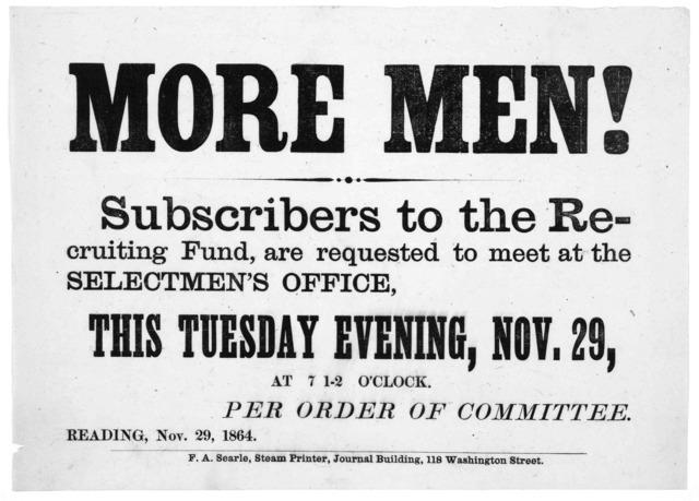 More men! Subscribers to the recruiting fund, are requested to meet at the Selectmen's office. this Tuesday evening, Nov. 29, at 7 1-2 o'clock. Per order of committee. Reading, Nov. 29, 1864. [Boston] F. A. Searle, Steam printer, Journal Buildin