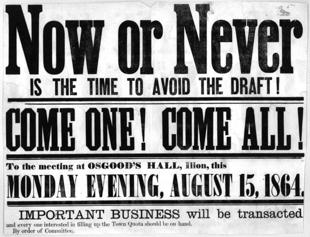Now or never is the time to avoid the draft! Come one! Come all! To the meeting at Osgood's Hall, Ilion, this Monday evening, August 15, 1864. Important business will be transacted and every one interested in filling up the town quota should be