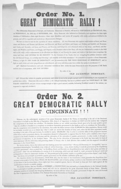 Order No. 1. Great democratic rally! The Jeffersonian democrats in principle, and Jacksonian democrats in practice, will meet in convention at Cincinnati, Ohio, on Wednesday, the 28th day of September, 1864 ... Order No. 2. Great Democratic rall