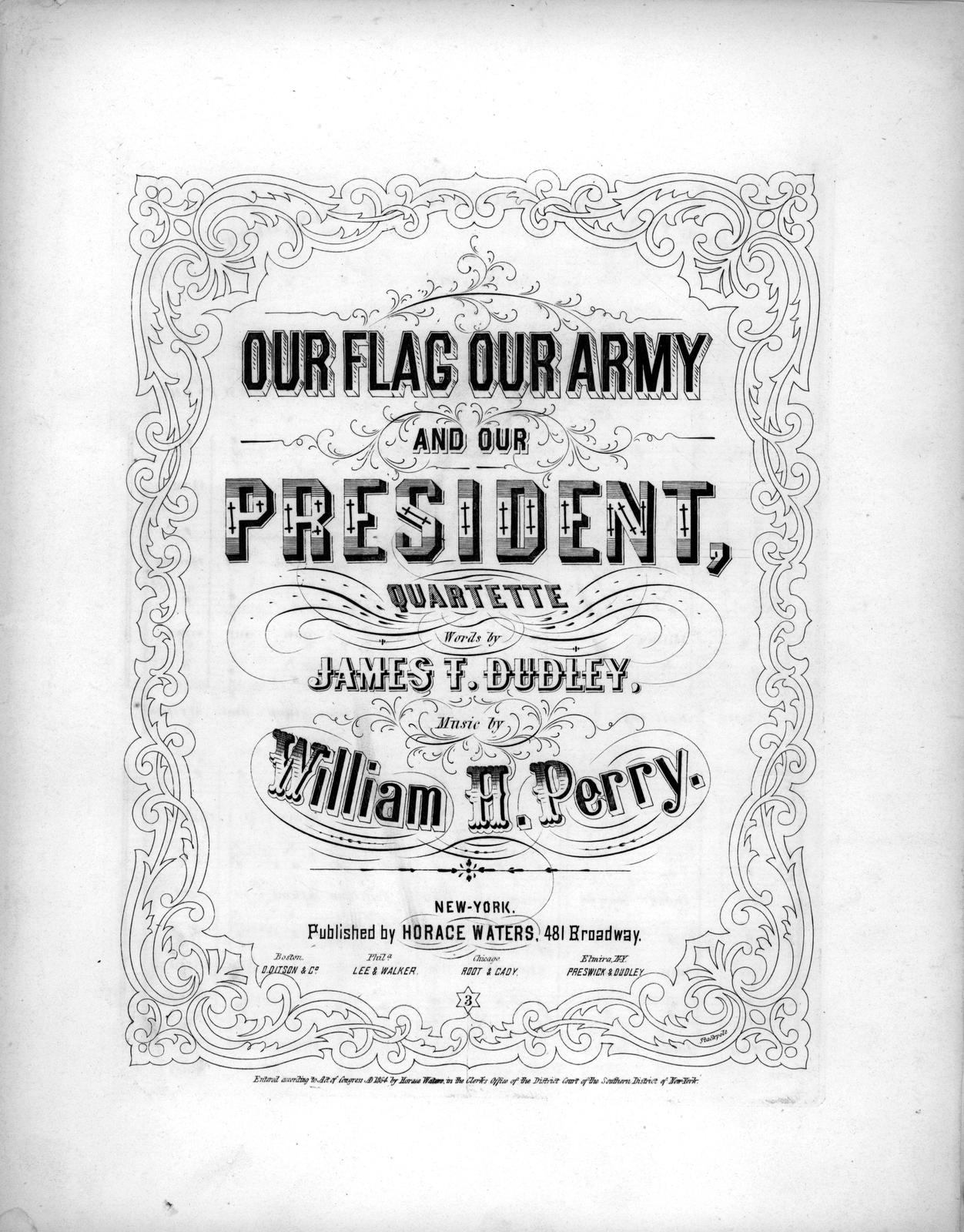 Our flag, our army, and our president: quartette words by James T. Dudley; music by William H. Perry.