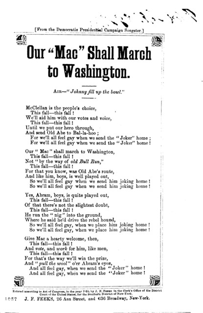 """Our """"Mac"""" shall march to Washington. Air-""""Johnny fill up the bowl."""" ... J. F. Feeks, 26 Ann Street, and 636 Broadway, New York"""