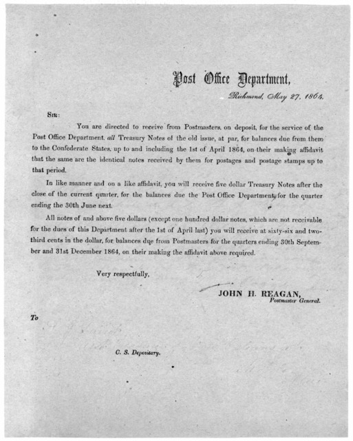 Post office department. Sir: You are directed to receive from Postmasters, on deposit, for the service of the Post Office department all treasury notes of the old issue, at part, for balances due from them to the Confederate states, up to and in