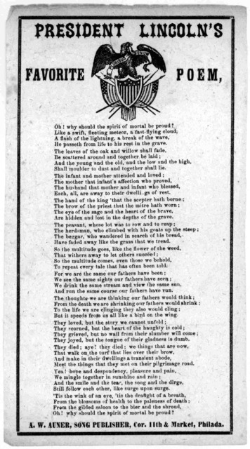 President Lincoln's favorite poem, Oh! why should the spirit of mortal be proud? ... Philadelphia A. W. Auner, song publisher. [Ca. 1864].