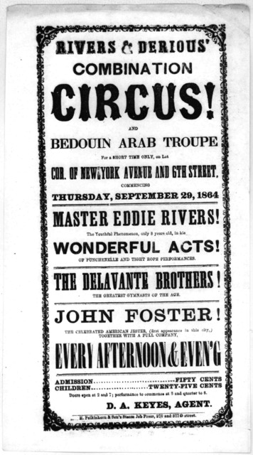 Rivers & Derious' combination circus! and Bedouin Arab troupe for a short time only, on lot cor. of New York Avenue and 6th Street, commencing Thursday, September 29, 1864 ... [Washington, D. C.] M. Polkinhorn & Son's steam job press. [1864].