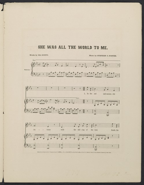 She was all the world to me the last song of the late Stephen C. Foster who died January 13th, 1864