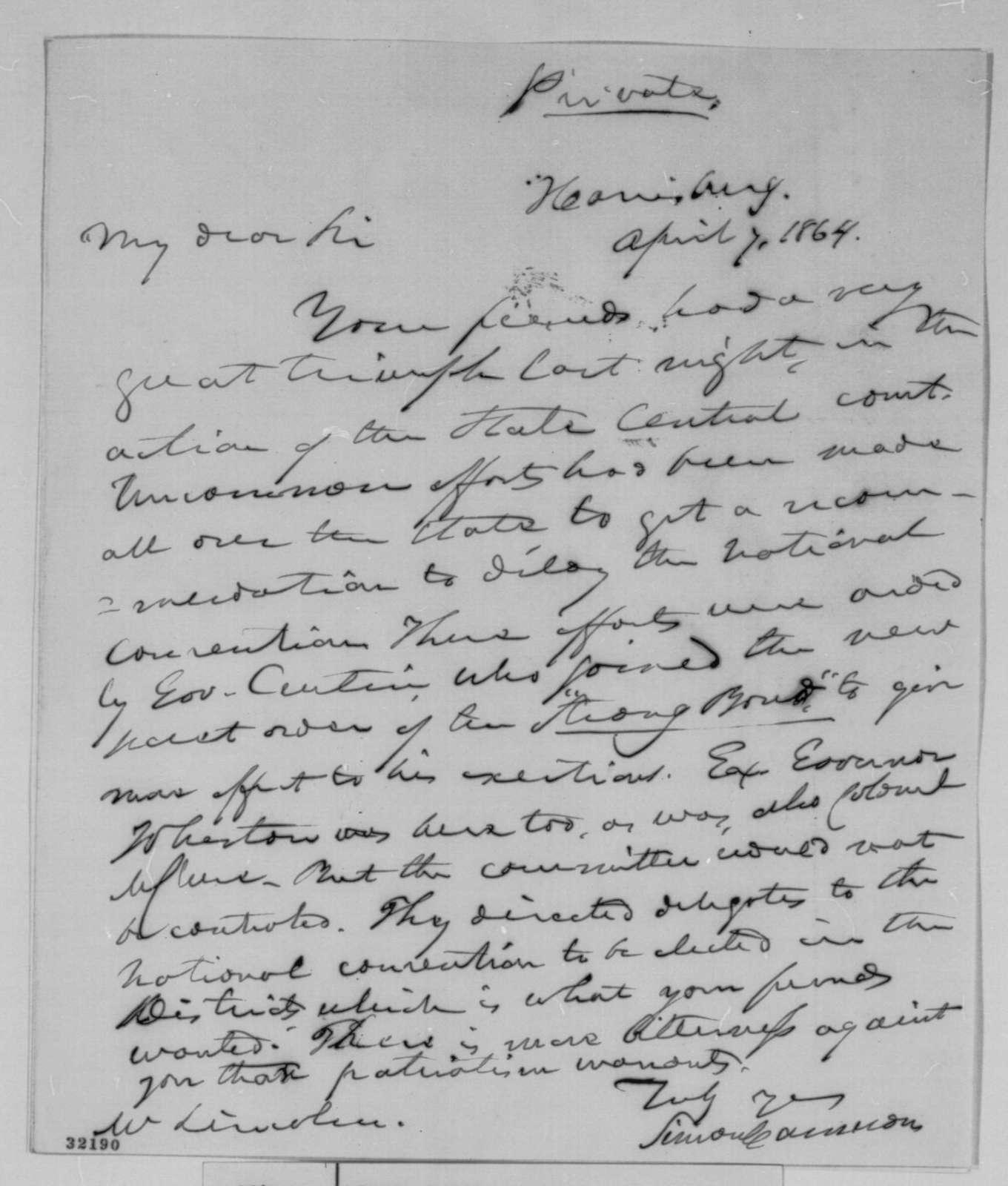 Simon Cameron to Abraham Lincoln, Thursday, April 07, 1864  (Politics in Pennsylvania)